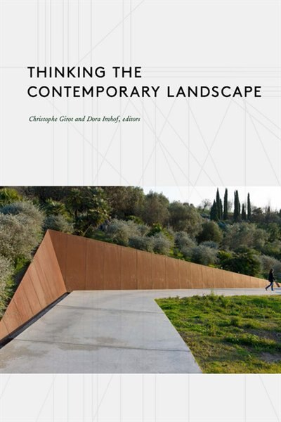 Thinking The Contemporary Landscape by Christophe Girot
