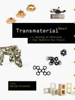 Transmaterial Next: A Catalog Of Materials That Redefine Our Future by Blaine Brownell