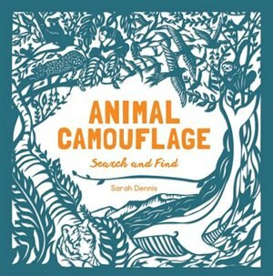 Animal Camouflage: A Search And Find Activity Book: (find And Learn About 77 Animals In Seven Regions Around The World. For Young Naturalists Ages 6-9) by Sarah Dennis