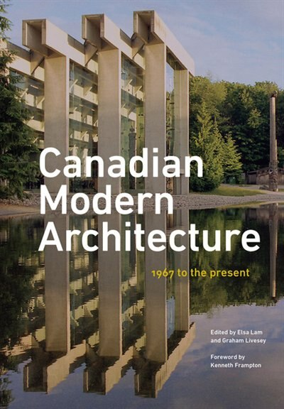 Canadian Modern Architecture: A Fifty Year Retrospective, From 1967 To The Present by Elsa Lam