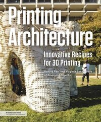 Printing Architecture: Materials And Methods For 3d Printing