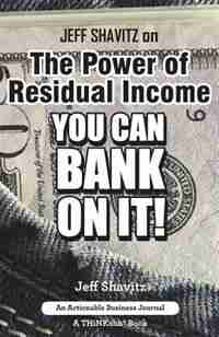 Jeff Shavitz on The Power of Residual Income: You Can Bank On It! by Jeff Shavitz