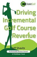 Driving Incremental Golf Course Revenue: Tee up your winning business strategy for generating…
