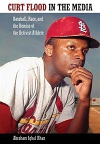 Curt Flood in the Media: Baseball, Race, and the Demise of the Activist Athlete