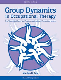 Group Dynamics in Occupational Therapy: The Theoretical Basis and Practice Application of Group…