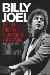 Billy Joel: The Life and Times of an Angry Young Man Revised and Updated