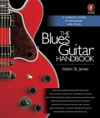 The Blues Guitar Handbook: A Complete Course in Techniques and Styles