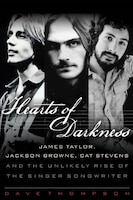 Hearts Of Darkness: James Taylor, Jackson Browne, Cat Stevens And The Unlikely Rise Of The Singer…