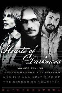 Hearts Of Darkness: James Taylor, Jackson Browne, Cat Stevens, And The Unlikely Rise Of The Singer…