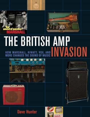 The British Amp Invasion: How Marshall, Hiwatt, Vox And More Changed The Sound Of Music by Dave Hunter
