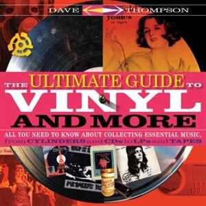 The Ultimate Guide To Vinyl And More: All You Need To Know About Collecting Essential Music  From Cylinders And Cds To Lps And Tapes by Dave Thompson