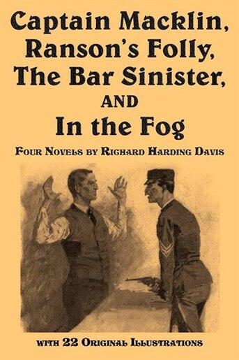 Captain Macklin, Ranson's Folly, The Bar Sinister, And In The Fog by Richard Harding Davis