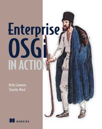 Enterprise Osgi In Action: With Examples Using Apache Aries