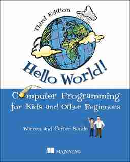Hello World!: A complete Python-based computer programming tutorial with fun illustrations, examples, and hand-on by Warren Sande