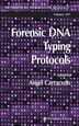 Forensic DNA Typing Protocols by Angel Carracedo