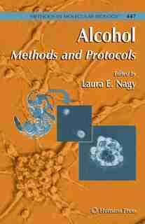 Alcohol: Methods and Protocols by Laura E. Nagy