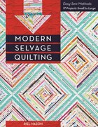 Modern Selvage Quilting: Easy-sew Methods . 17 Projects Small To Large