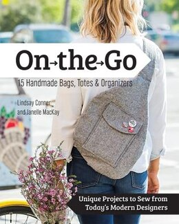 Book On The Go Bags - 15 Handmade Purses, Totes & Organizers: Unique Projects To Sew From Today's Modern… by Lindsay Conner