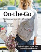 On The Go Bags - 15 Handmade Purses, Totes & Organizers: Unique Projects To Sew From Today's Modern…