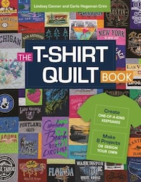 The T-shirt Quilt Book: Create One-of-a-kind Keepsakes - Make 8 Projects Or Design Your Own