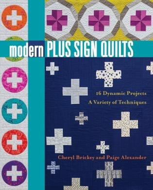 Modern Plus Sign Quilts: 16 Dynamic Projects, A Variety Of Techniques by Cheryl Brickey