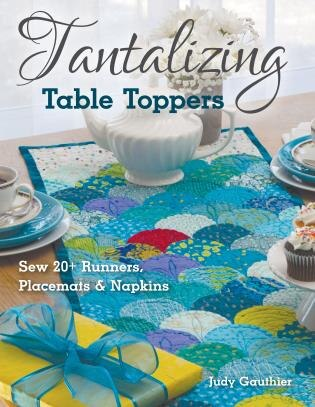 Tantalizing Table Toppers: Sew 20+ Runners, Place Mats & Napkins by Judy Gauthier