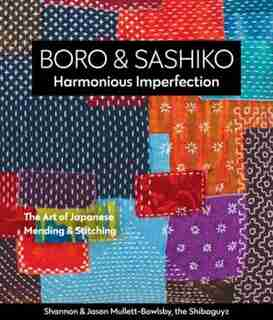 Boro & Sashiko, Harmonious Imperfection: The Art Of Japanese Mending & Stitching by Shannon Mullet-bowlsby