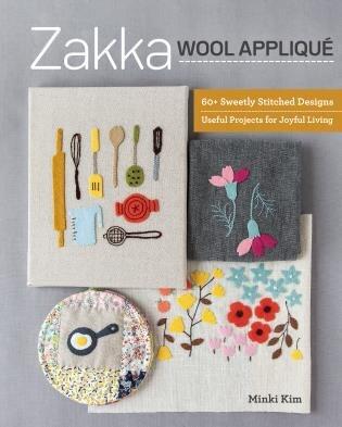 Zakka Wool Appliqué: 60+ Sweetly Stitched Designs, Useful Projects For Joyful Living by Minki Kim