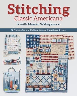 Stitching Classic Americana With Masako Wakayama: 12 Projects Feature Quilting, Sewing, Embroidery & More by Masako Wakayama