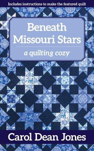 Beneath Missouri Stars: A Quilting Cozy by Carol Dean Jones
