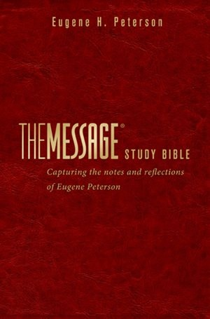 The Message Study Bible: Capturing the Notes and Reflections of Eugene H   Peterson