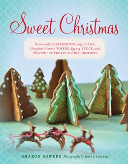Book Sweet Christmas: Homemade Peppermints, Sugar Cake, Chocolate-almond Toffee, Eggnog Fudge, And Other… by Sharon Bowers