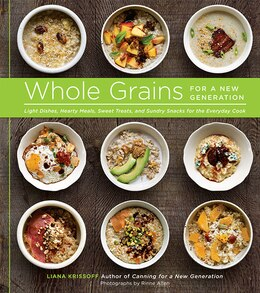 Book Whole Grains For A New Generation: Light Dishes, Hearty Meals, Sweet Treats, And Sundry Snacks For… by Liana Krissoff