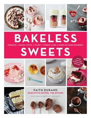 Bakeless Sweets: Pudding, Panna Cotta, Fluff, Icebox Cake, And More No-bake Desserts by Faith Durand