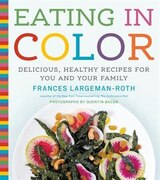 Book Eating In Color: Delicious, Healthy Recipes For You And Your Family by F Largeman-roth
