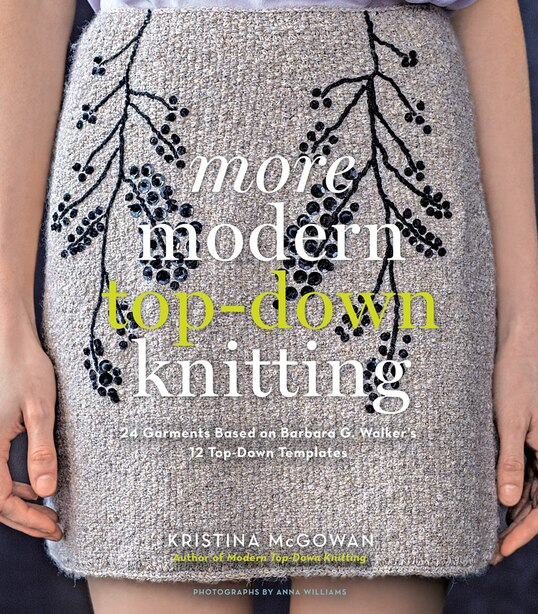 More Modern Top-down Knitting: 24 Garments Based On Barbara G. Walker's 12 Top-down Templates by Kristina Mcgowan