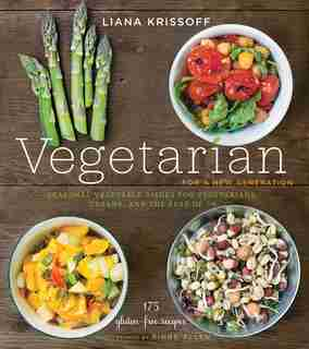Vegetarian For A New Generation: Seasonal Vegetable Dishes For Vegetarians, Vegans, And The Rest Of Us by Liana Krissoff