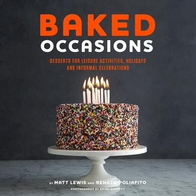 Baked Occasions: Desserts For Leisure Activities, Holidays, And Informal Celebrations by Matt Lewis