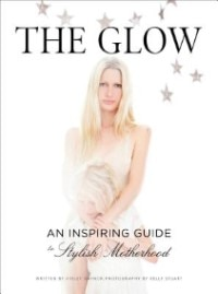 The Glow: An Inspiring Guide To Stylish Motherhood by Violet Gaynor