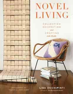 Novel Living: Collecting, Decorating, And Crafting With Books by Lisa Occhipinti
