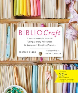 Book Bibliocraft: The Modern Crafterâ?s Guide To Using Library Resources To Jumpstart Creative Projects by Jessica Pigza