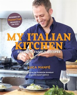 Book My Italian Kitchen: Favorite Family Recipes From The Winner Of Masterchef Season 4 On Fox by Luca Manfé