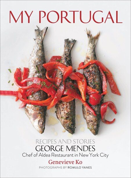 My Portugal: Recipes And Stories by George Mendes