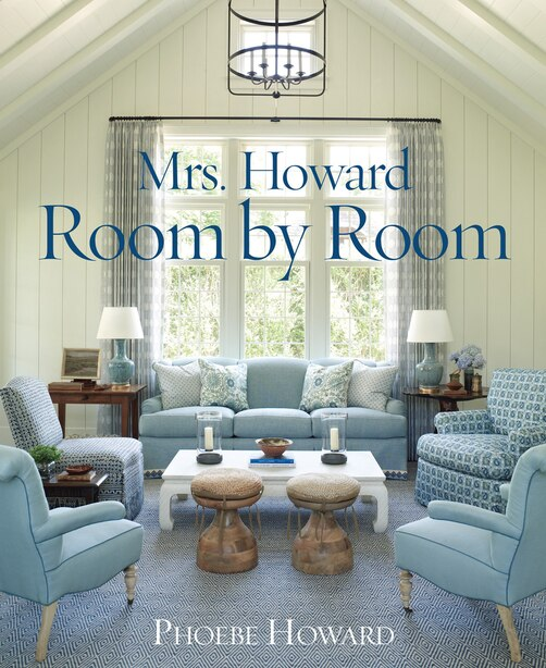 Mrs. Howard, Room By Room: The Essentials Of Decorating With Southern Style by Phoebe Howard