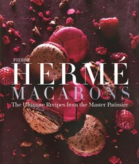 Pierre Hermé Macarons: The Ultimate Recipes from the Master Pâtissier