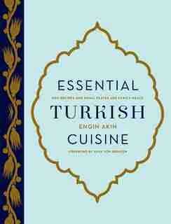 Essential Turkish Cuisine: 200 Recipes For Small Plates And Family Meals by Engin Akin
