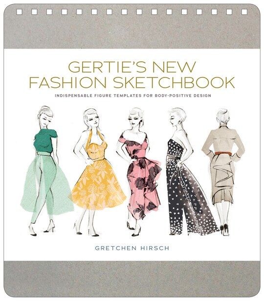 Gertie's New Fashion Sketchbook: Indispensable Figure Templates For Body-positive Design by Gretchen Hirsch