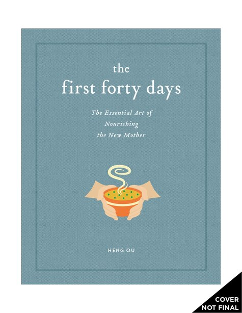 The First Forty Days: The Essential Art Of Nourishing The New Mother by Heng Ou