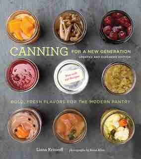 Canning For A New Generation: Updated And Expanded Edition: Bold, Fresh Flavors For The Modern Pantry by Liana Krissoff