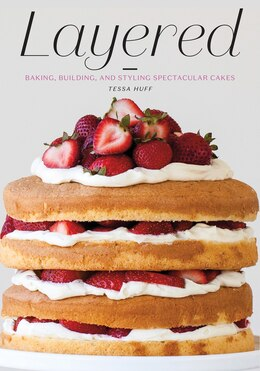 Book Layered: Baking, Building, And Styling Spectacular Cakes by Tessa Huff
